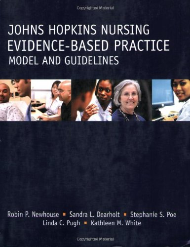 Johns Hopkins Nursing - Evidence-Based Practice Model And Guidelines (Newhouse, John Hopkins Nursing Evidence-Based Practice Model and Guidelines)