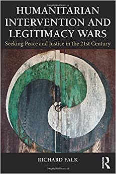 Book Humanitarian Intervention and Legitimacy Wars: Seeking Peace and Justice in the 21st Century (Global Horizons)