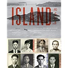 Island: Poetry and History of Chinese Immigrants on Angel Island, 1910-1940 (Naomi B. Pascal Editor's Endowment)