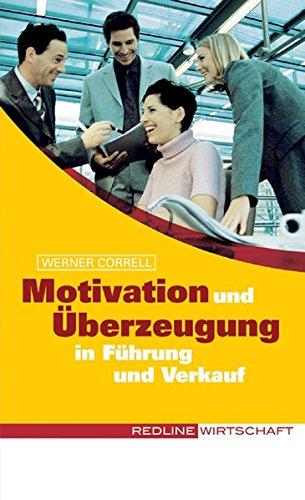 Motivation und Überzeugung in Führung und Verkauf (Colours of Business) Taschenbuch – 23. Februar 2006 Werner Correll REDLINE 3636013467 Werbung