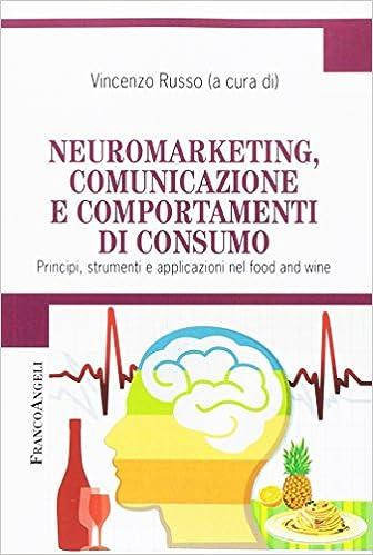 Neuromarketing, comunicazione e comportamenti di consumo. Principi, strumenti e applicazioni nel food and wine Cultura della comunicazione: Amazon.es: V. ...