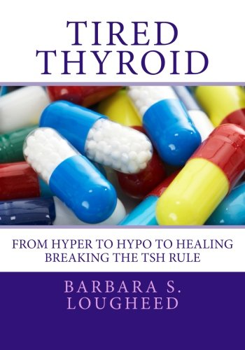 Tired Thyroid: From Hyper to Hypo to Healing-Breaking the TSH Rule (Thyroid Tired)
