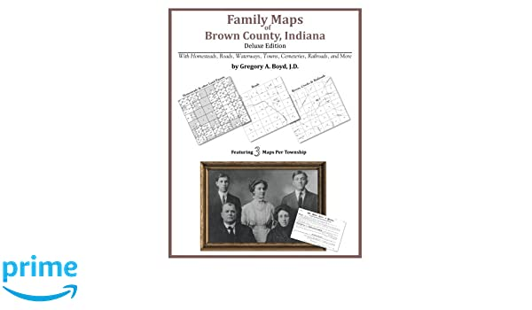 Family Maps Of Brown County Indiana Deluxe Edition Gregory A Boyd