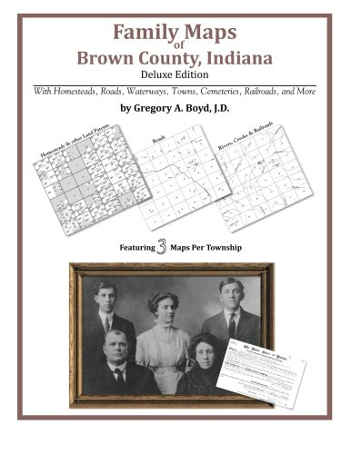 Family Maps Of Brown County Indiana Deluxe Edition Boyd J D