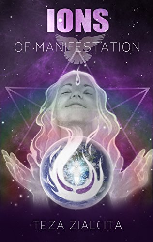 Ions of Manifestation: Manifesting Your Heart's Desires Through the Akashic Records