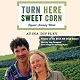 Front cover for the book Turn Here Sweet Corn: Organic Farming Works by Atina Diffley