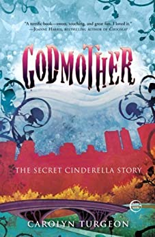 Godmother: The Secret Cinderella Story by [Turgeon, Carolyn]