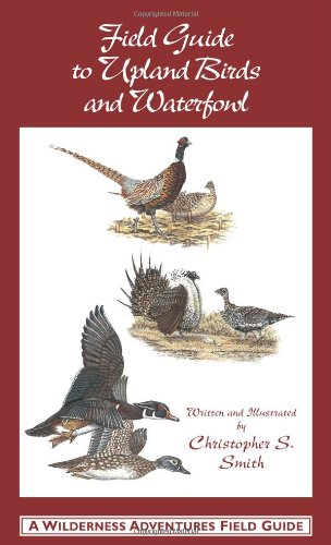 Field Guide to Upland Birds and Waterfowl (A Wilderness Adventures Field Guide)