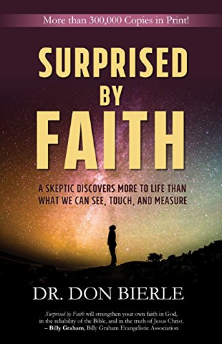 Surprised by Faith: A Skeptic Discovers More to Life than What We Can See, Touch, and Measure ()