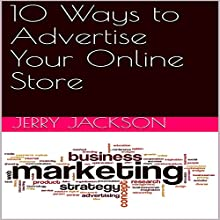 10 Ways to Advertise Your Online Store Audiobook by Jerry Jackson Narrated by Joseph Mitchell
