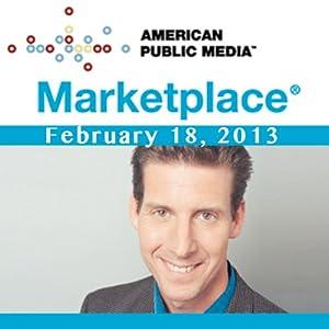 Marketplace, February 18, 2013