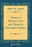Tobacco Production and Trade in Southern Africa (Classic Reprint)