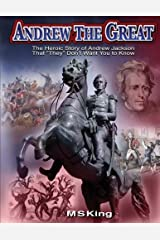 Andrew the Great: The Heroic Story of Andrew Jackson That They Don't Want You to Know
