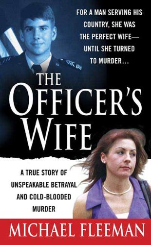 The Officer's Wife: A True Story of Unspeakable Betrayal and Cold-Blooded Murder (St. Martin's True Crime Library)