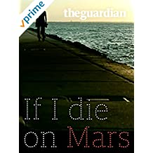 If I die on Mars: meet the people on a mission to be first on the red planet ... and stay there