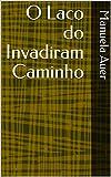O Laco do Invadiram Caminho (Portuguese Edition)