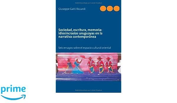 Sociedad, Escritura, Memoria: Idiosincrasias Uruguayas En La Narrativa Contemporanea (Spanish Edition): Giuseppe Gatti Riccardi: 9782322031153: Amazon.com: ...