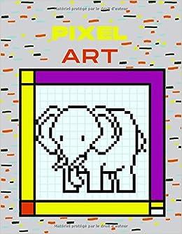 Pixel Art Coloriage Pixel Facile Pour Enfants Ou Pour Adultes Special Animaux Dessins Grand Format Pages Quadrillees Colorier Et Dessiner En Pixel French Edition Design Coloriage 9798657680751 Amazon Com Books