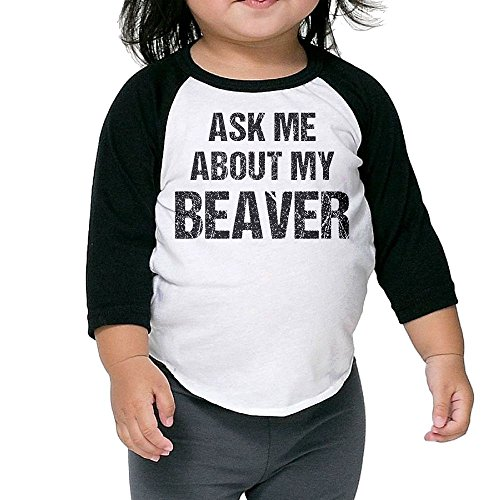 [Ask Me About My Beaver Kid's Sleeve Raglan Clothes Unisex 2 Toddler Beautiful] (Infant Toto Dog Costume)