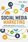Social Media Marketing:  Quick Start Guide to Discover Powerful Social Media Marketing Tactics to Maximize Results (Facebook Marketing, Twitter Marketing, ... Online Marketing and Advertising)