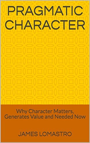 Pragmatic Character : Why Character Matters, Generates Value and Needed Now (Pragmatic Books  Book 1) (English Edition)
