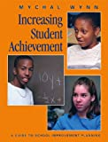 Increasing Student Achievement : A Guide to School Improvement Planning, Wynn, Mychal, 1880463954