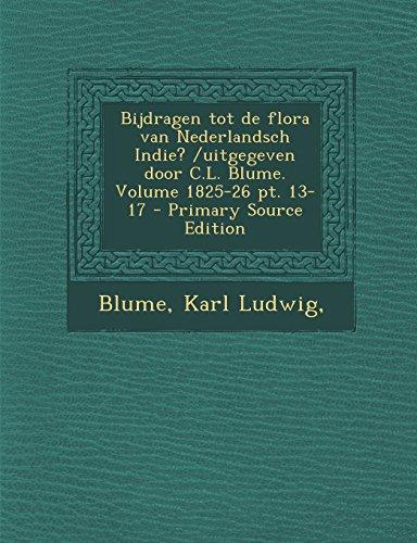 Bijdragen Tot de Flora Van Nederlandsch Indie? /Uitgegeven Door C.L. Blume. Volume 1825-26 PT. 13-17 - Primary Source Edition (Dutch Edition)