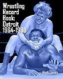 Wrestling Record Book: Detroit 1964-1980