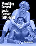 Wrestling Record Book: Detroit 1964-1980