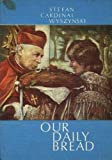 Our Daily Bread (Selected Thoughts from the Writings and Talks of His Eminence, Stefan Cardinal Wysznski, Primate of Poland)