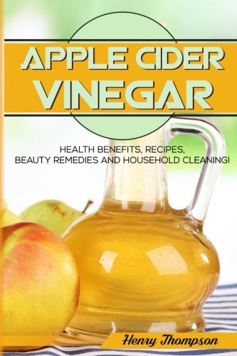 Apple Cider Vinegar: The Ultimate Step-by-Step Guide to Lose Weight, Natural Remedies For Skin, Hair and Body, Household Cleaning (Weight Loss, Lose Weight, Beauty, Gut Health, Fight Cholesterol)