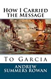 How I Carried the Message to Garci, Andrew Summers Rowan, 1611044146