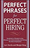 img - for Perfect Phrases for Perfect Hiring: Hundreds of Ready-to-Use Phrases for Interviewing and Hiring the Best Employees book / textbook / text book