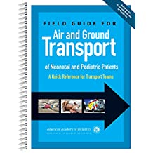 Field Guide for Air and Ground Transport of Neonatal and Pediatric Patients: A Quick Reference for Transport Teams