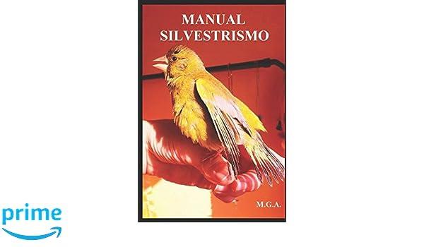 MANUAL SILVESTRISMO: MANUAL PARA SANAR Y CUIDAR TUS AVES DE FORMA NATURAL: Amazon.es: MARIA DEL CARMEN GARCIA ALMANSA: Libros