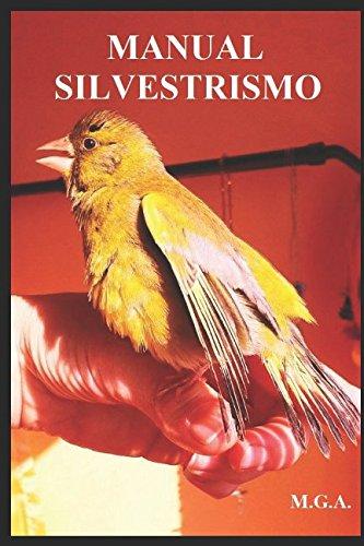 Read Online MANUAL SILVESTRISMO: MANUAL PARA SANAR Y CUIDAR TUS AVES DE FORMA NATURAL (Spanish Edition) PDF ePub fb2 ebook
