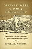 "Douglas L. Winiarski, ""Darkness Falls on the Land of Light: Experiencing Religious Awakenings in Eighteenth Century New England"" (UNC Press, 2017)"