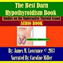 The Best Darn Hypothyroidism Book!: Studies on the Underactive Thyroid Gland Audiobook by James M. Lowrance Narrated by Caroline Miller