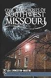 Civil War Ghosts of Southwest Missouri, Lisa Livingston-Martin, 1609492676