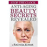 Stop The Clock: Anti-Aging Beauty Secrets Revealed