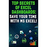 """""""TOP SECRETS OF EXCEL DASHBOARDS: SAVE YOUR TIME WITH MS EXCEL""""! (Save Your Time With MS Excel! Book 8)"""