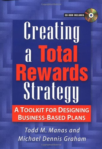 Creating A Total Rewards Strategy  A Toolkit For Designing Business Based Plans