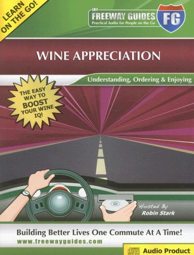 Wine Appreciation Freeway Guide: Understanding, Ordering & Enjoying (The Freeway Guides: Practical Audio for People on the Go) by Waterside