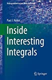 img - for Inside Interesting Integrals: A Collection of Sneaky Tricks, Sly Substitutions, and Numerous Other Stupendously Clever, Awesomely Wicked, and ... (Undergraduate Lecture Notes in Physics) book / textbook / text book