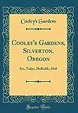 Amazon / Forgotten Books: Cooley s Gardens, Silverton, Oregon Iris, Tulips, Daffodils, 1943 Classic Reprint (Cooley s Gardens)
