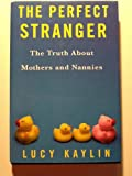 img - for The Perfect Stranger: The Truth About Mothers and Nannies book / textbook / text book