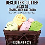 Declutter Clutter: A Guide on Organization and Order | Richard Rose