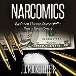 Narcomics: Basics on How to Successfully Run a Drug Cartel   J. D. Rockefeller