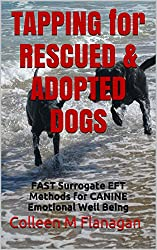 TAPPING for RESCUED & ADOPTED DOGS: FAST Surrogate EFT Methods for CANINE Emotional Well Being