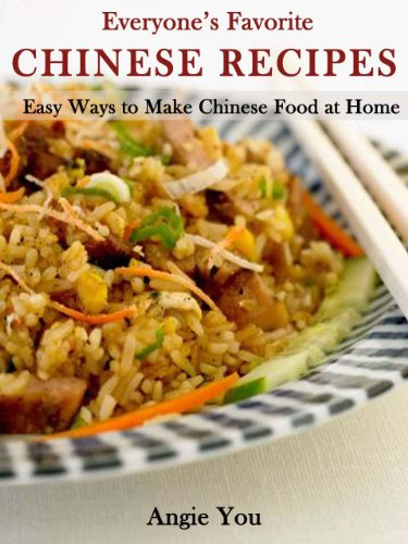 Everyones Favorite Chinese Recipes-Easy Ways to Make Chinese Food at Home